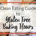 The Clean Eating Guide To Gluten Free Baking Flours