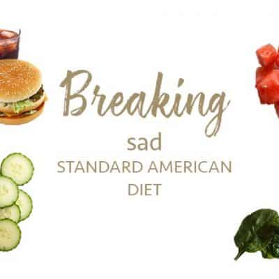 Breaking SAD (the Standard American Diet)