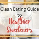 Clean Eating Sweetener Options (& How to Use Them)