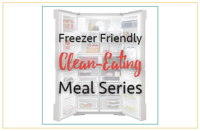 Freezer Meals for a Clean Eating Lifestyle